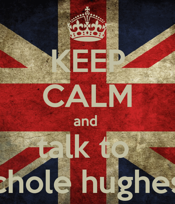 KEEP CALM and  talk to  chole hughes