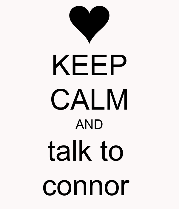 KEEP CALM AND talk to  connor