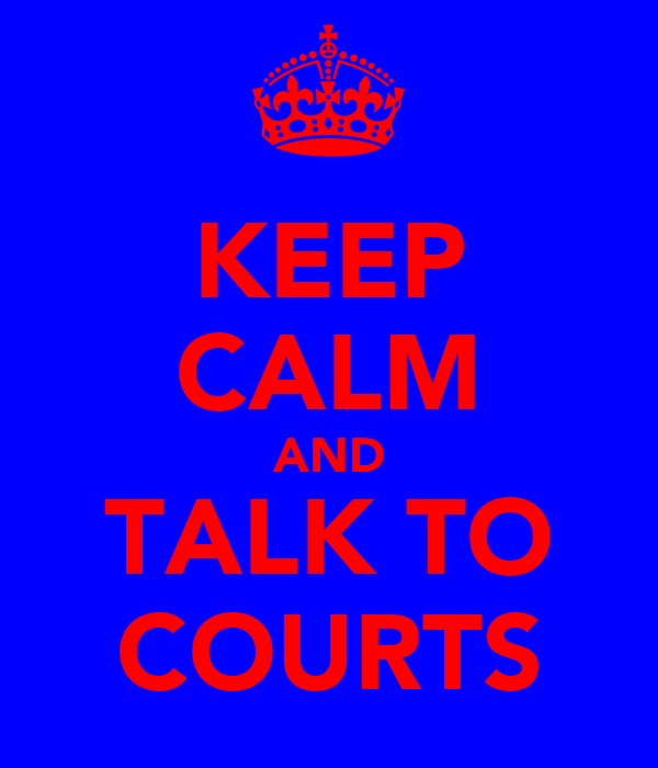 KEEP CALM AND TALK TO COURTS