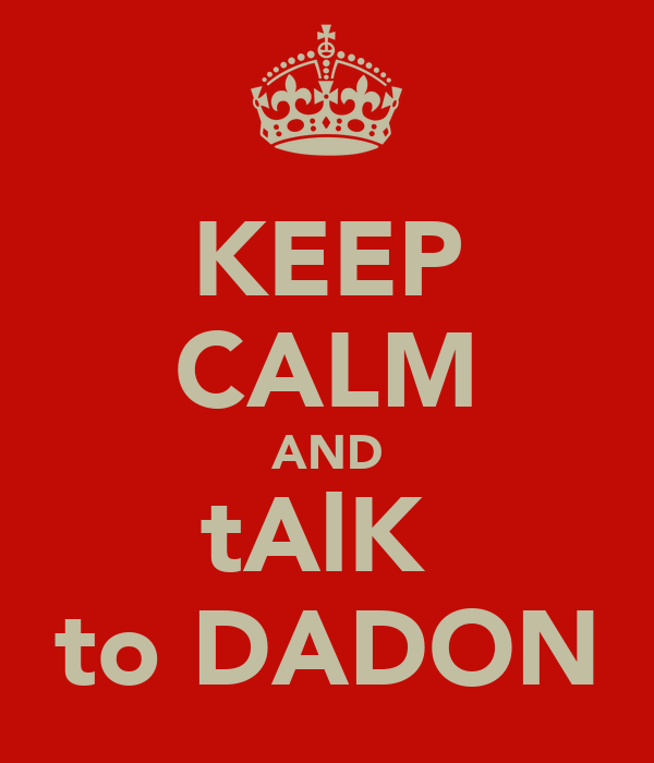 KEEP CALM AND tAlK  to DADON
