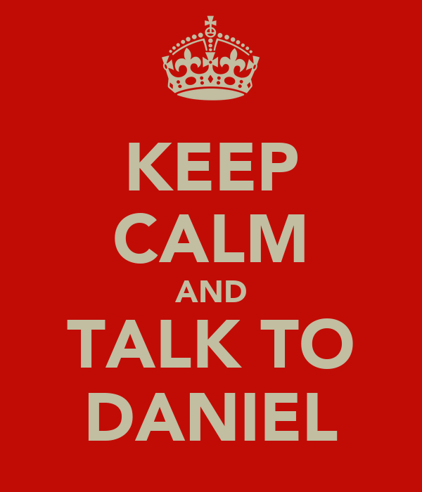 KEEP CALM AND TALK TO DANIEL