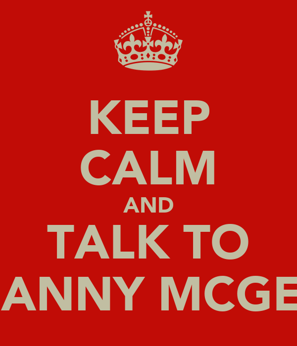 KEEP CALM AND TALK TO DANNY MCGEE
