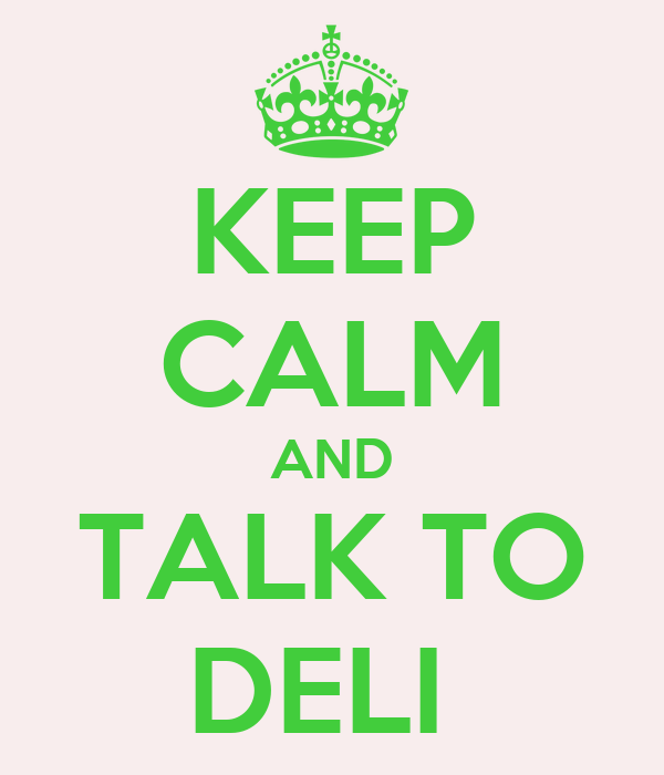 KEEP CALM AND TALK TO DELI