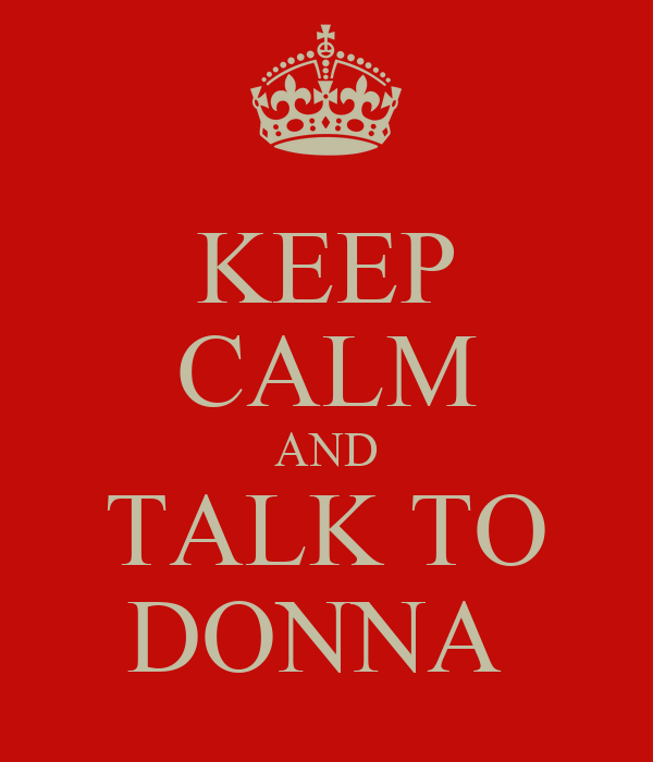 KEEP CALM AND TALK TO DONNA