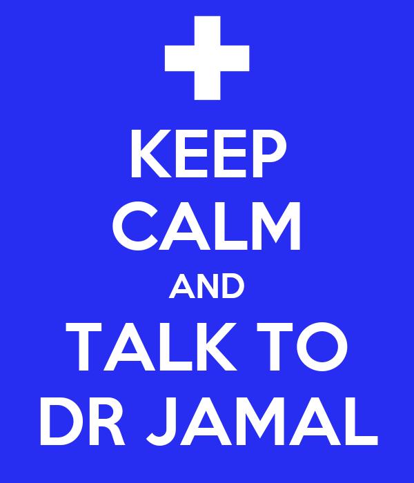 KEEP CALM AND TALK TO DR JAMAL