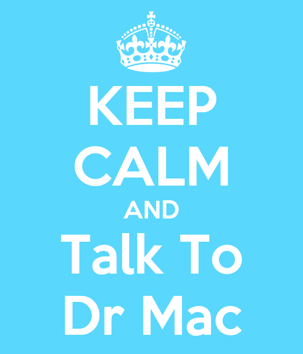 KEEP CALM AND Talk To Dr Mac