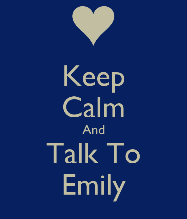 Keep Calm And Talk To Emily