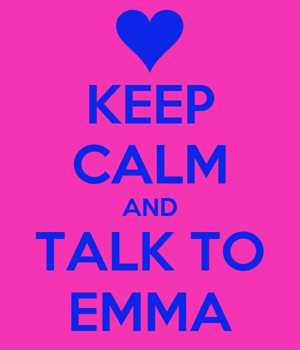 KEEP CALM AND TALK TO EMMA