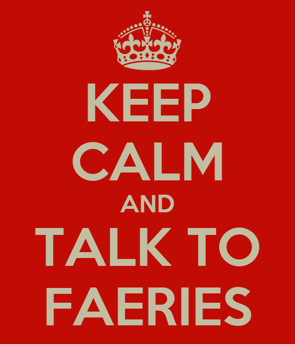 KEEP CALM AND TALK TO FAERIES