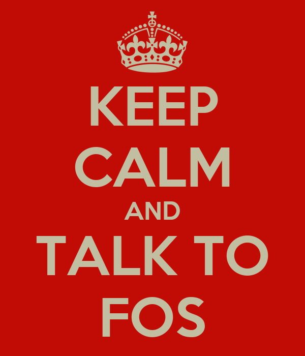 KEEP CALM AND TALK TO FOS