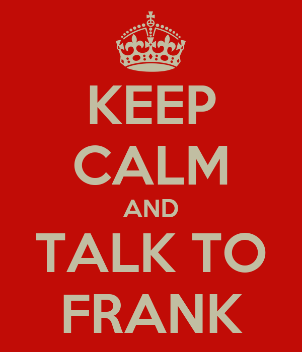 KEEP CALM AND TALK TO FRANK