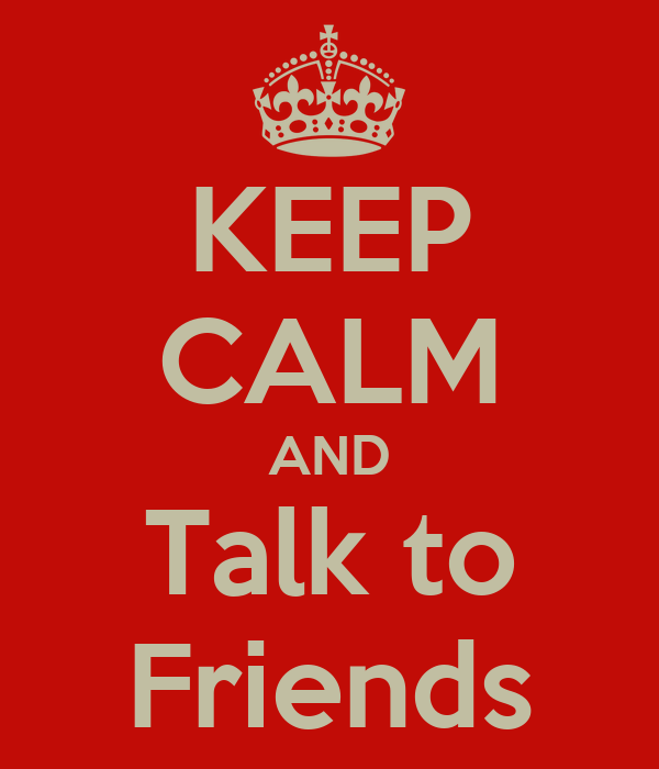 KEEP CALM AND Talk to Friends