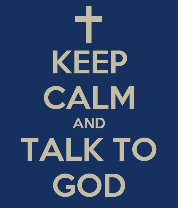 KEEP CALM AND TALK TO GOD