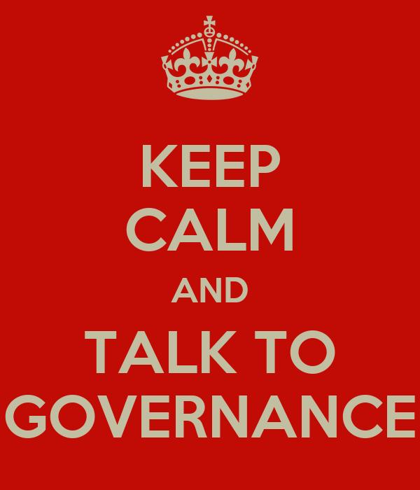 KEEP CALM AND TALK TO GOVERNANCE