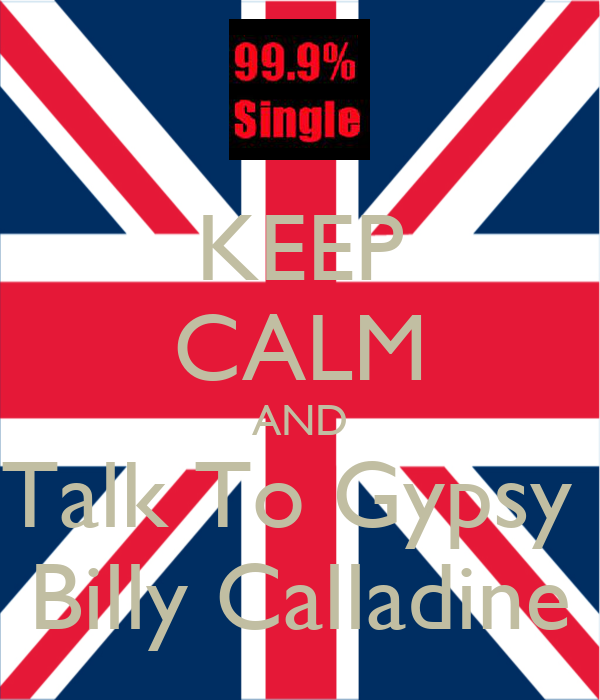 KEEP CALM AND Talk To Gypsy  Billy Calladine