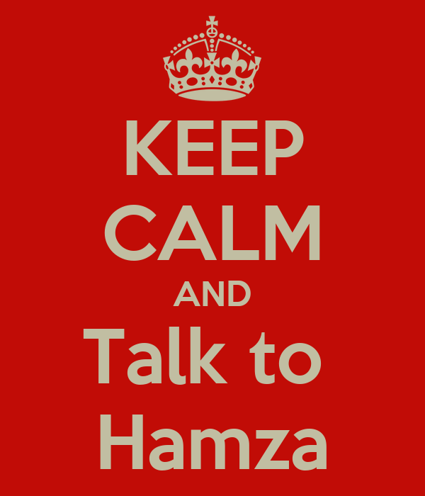 KEEP CALM AND Talk to  Hamza