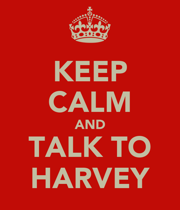 KEEP CALM AND TALK TO HARVEY