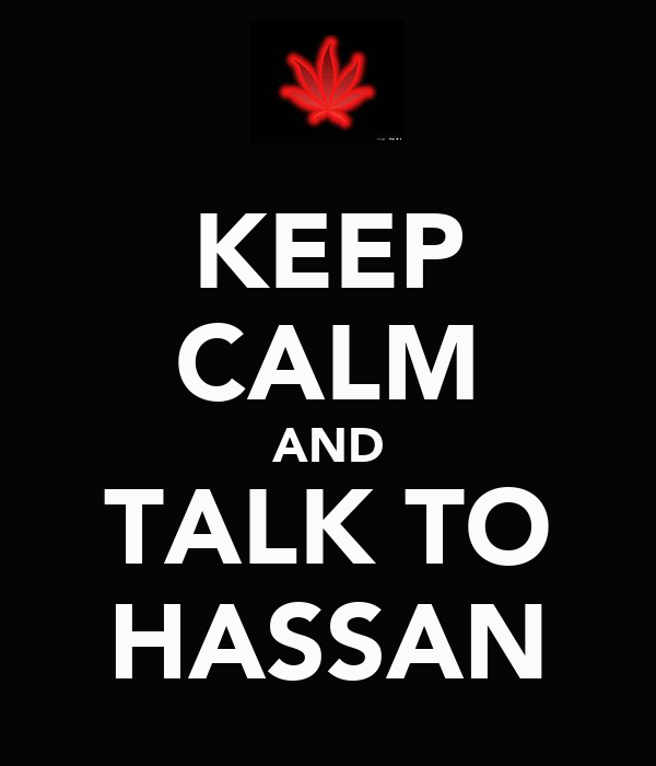 KEEP CALM AND TALK TO HASSAN