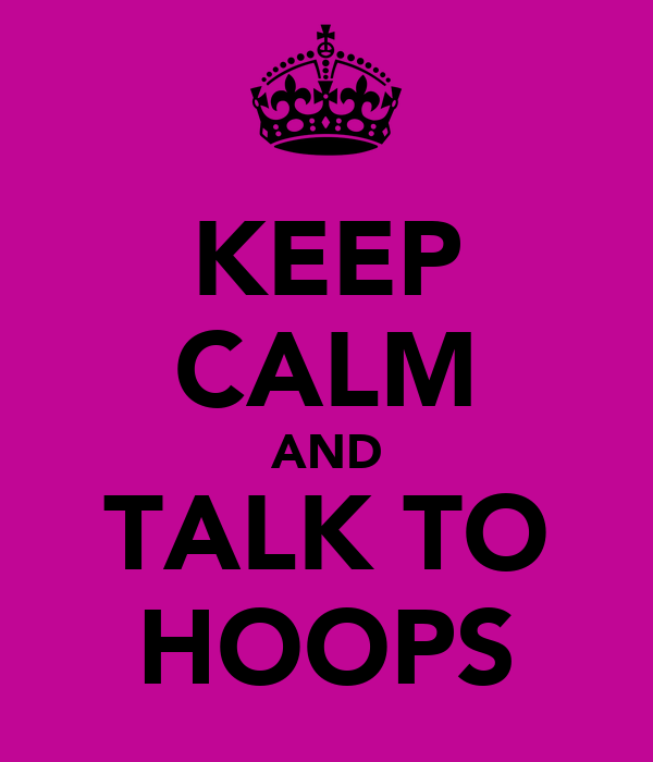 KEEP CALM AND TALK TO HOOPS