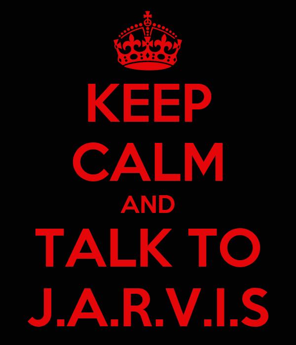 KEEP CALM AND TALK TO J.A.R.V.I.S