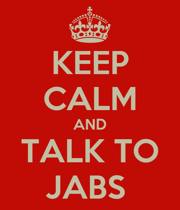 KEEP CALM AND TALK TO JABS