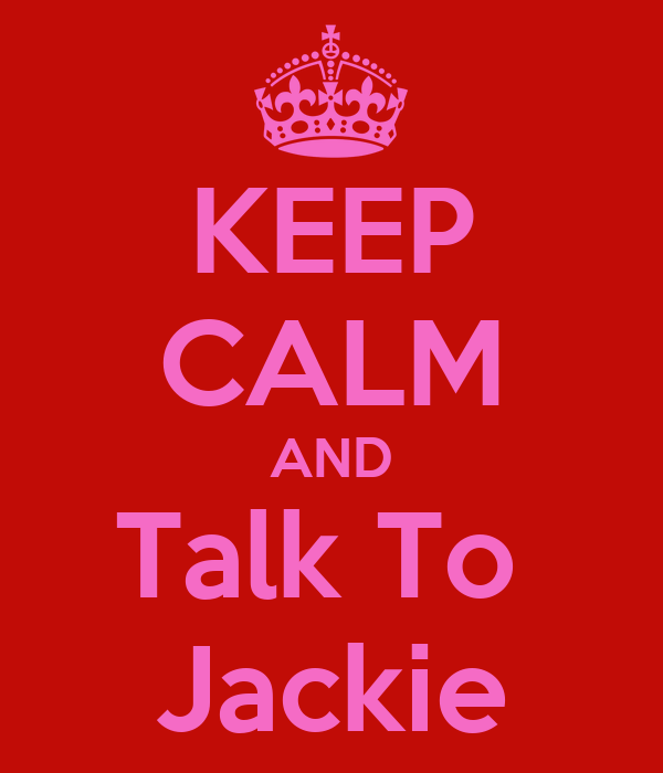 KEEP CALM AND Talk To  Jackie