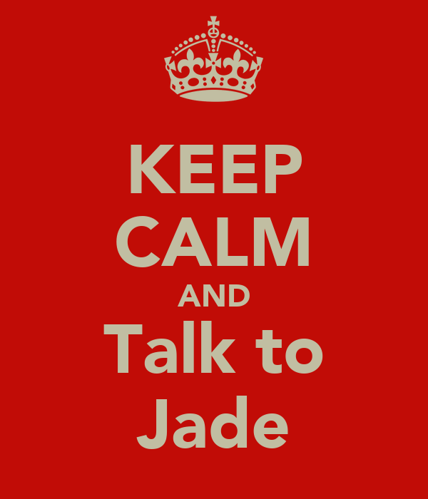 KEEP CALM AND Talk to Jade