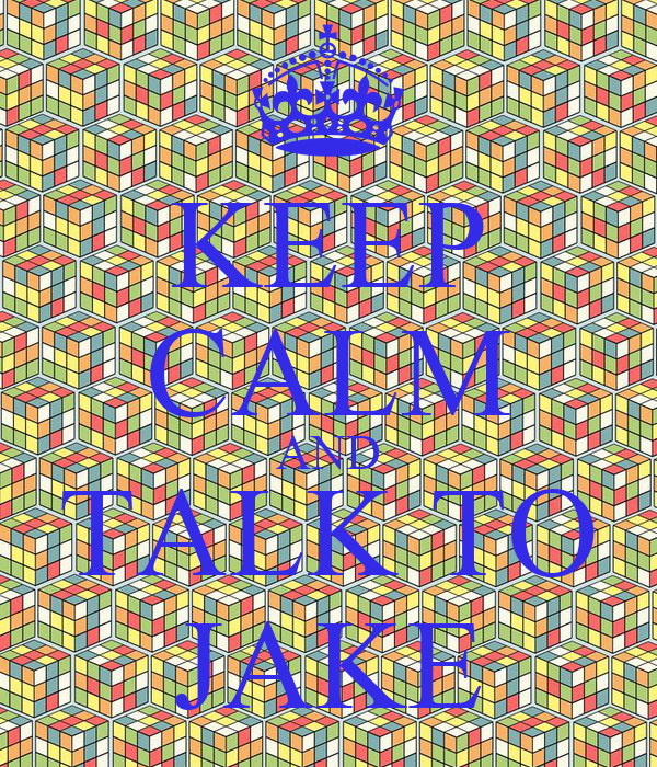 KEEP CALM AND TALK TO JAKE