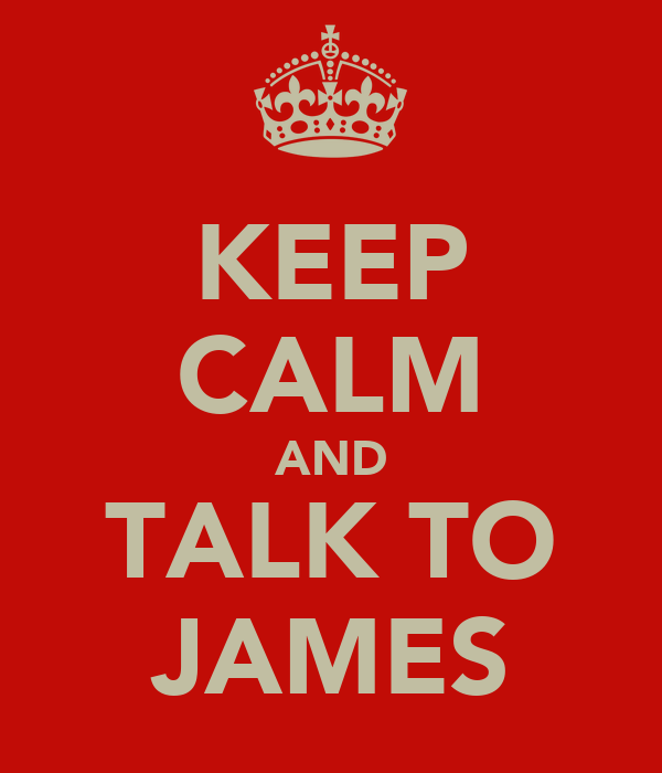 KEEP CALM AND TALK TO JAMES