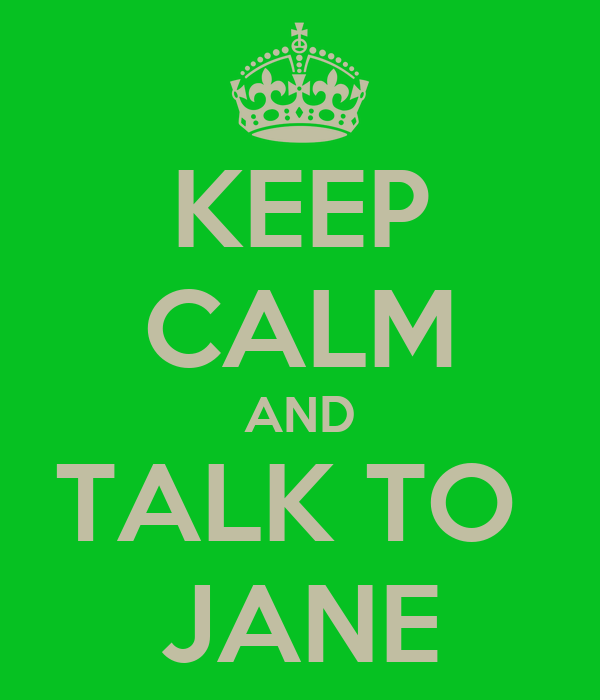 KEEP CALM AND TALK TO  JANE
