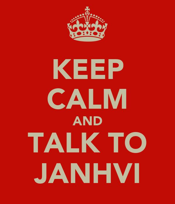 KEEP CALM AND TALK TO JANHVI