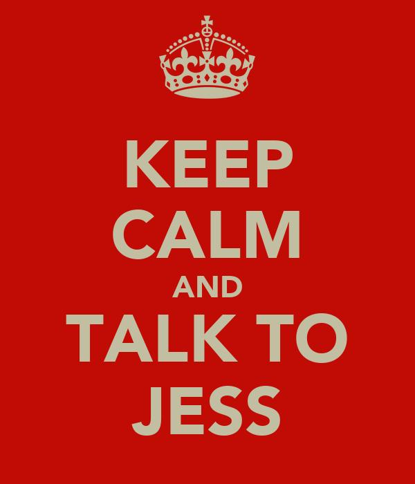 KEEP CALM AND TALK TO JESS