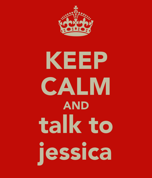 KEEP CALM AND talk to jessica