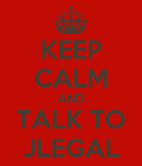 KEEP CALM AND TALK TO JLEGAL
