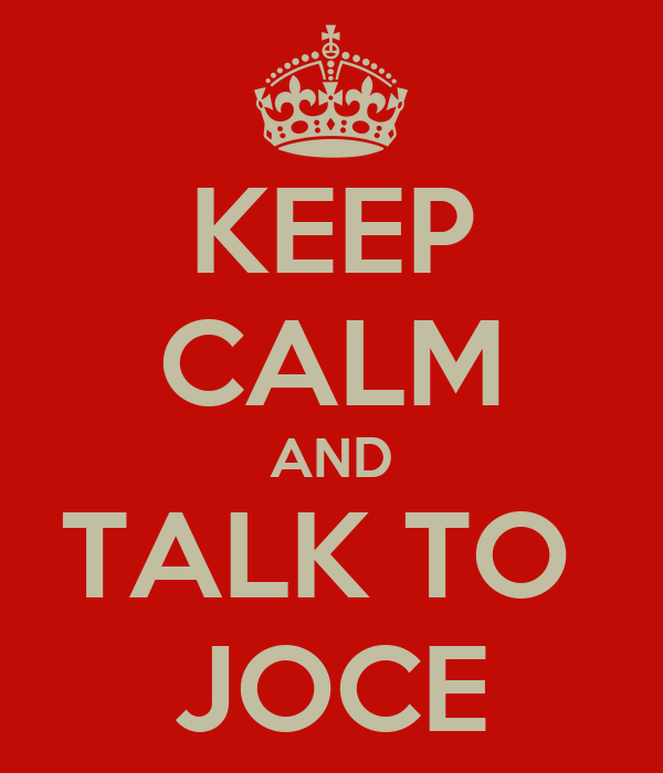KEEP CALM AND TALK TO  JOCE