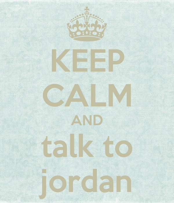 KEEP CALM AND talk to jordan