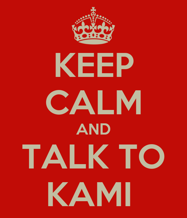 KEEP CALM AND TALK TO KAMI