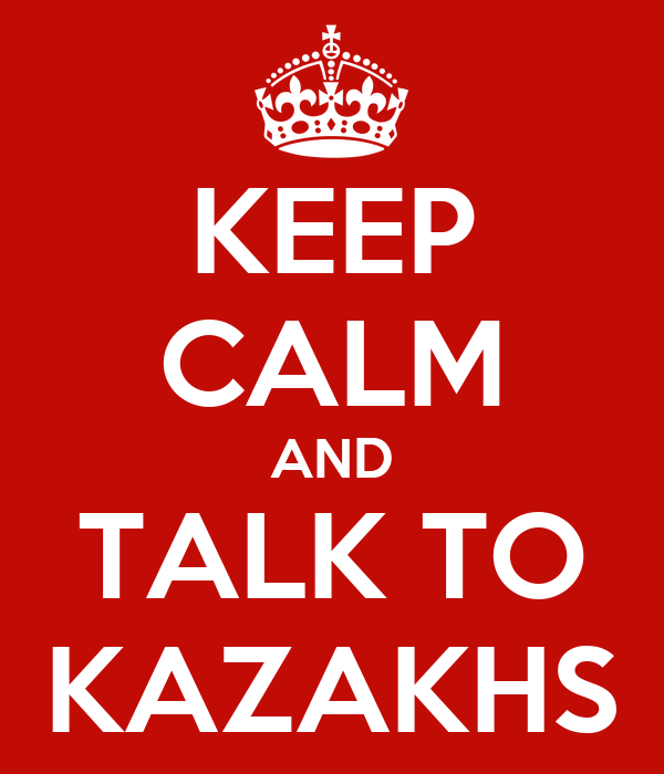 KEEP CALM AND TALK TO KAZAKHS
