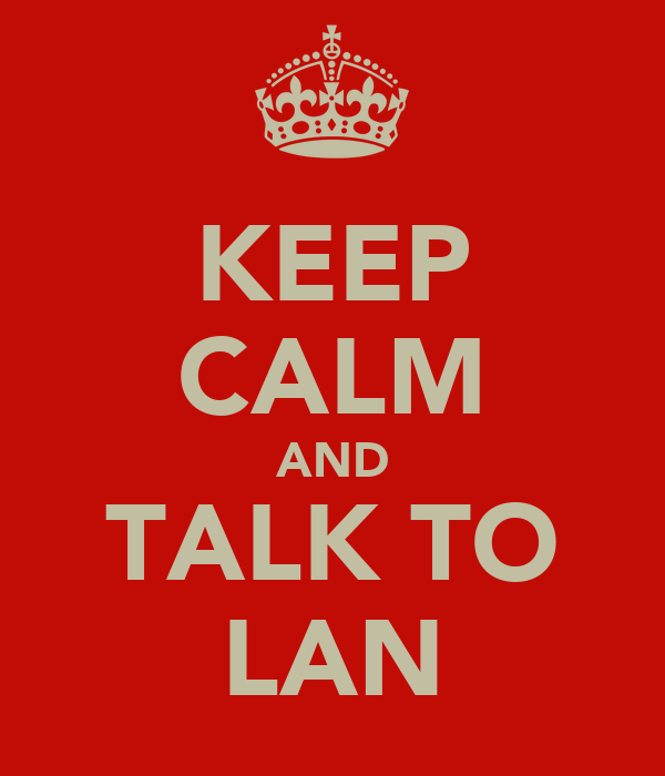 KEEP CALM AND TALK TO LAN