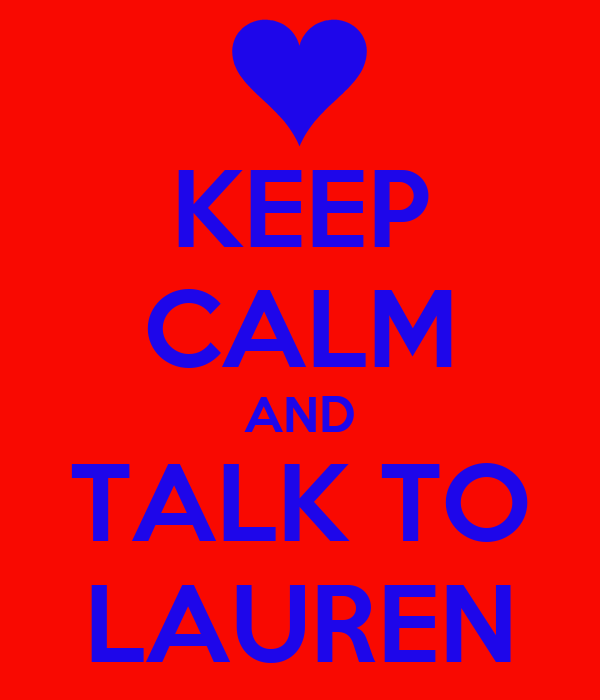 KEEP CALM AND TALK TO LAUREN