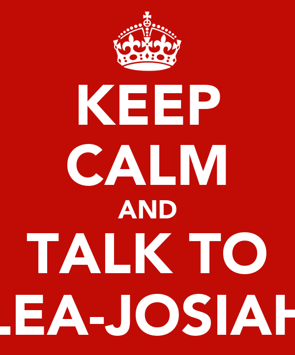 KEEP CALM AND TALK TO LEA-JOSIAH