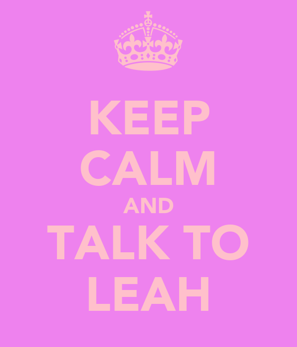 KEEP CALM AND TALK TO LEAH