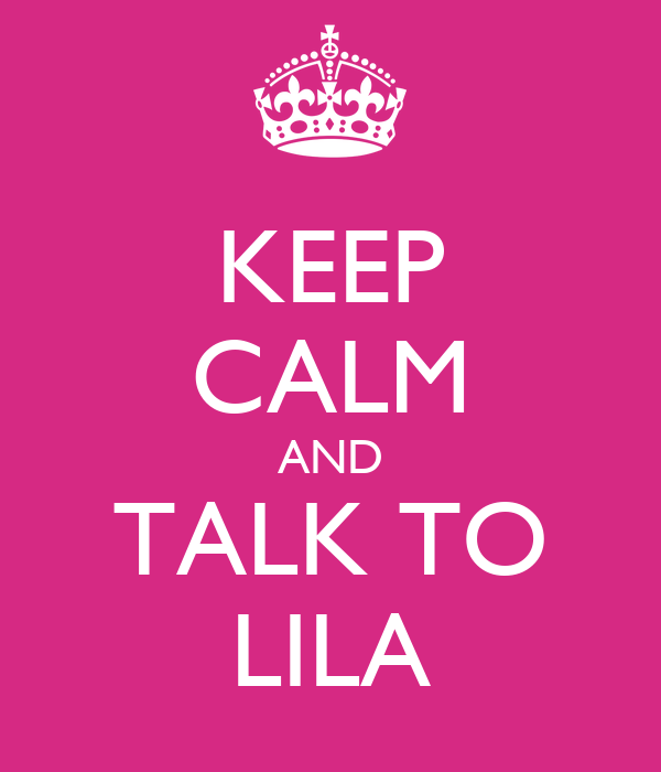 KEEP CALM AND TALK TO LILA