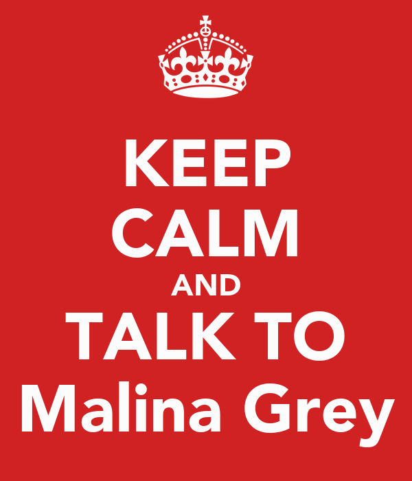 KEEP CALM AND TALK TO Malina Grey
