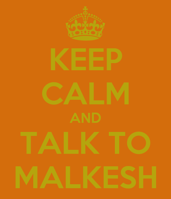 KEEP CALM AND TALK TO MALKESH
