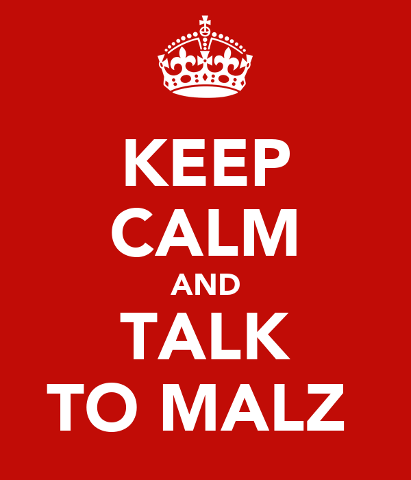 KEEP CALM AND TALK TO MALZ