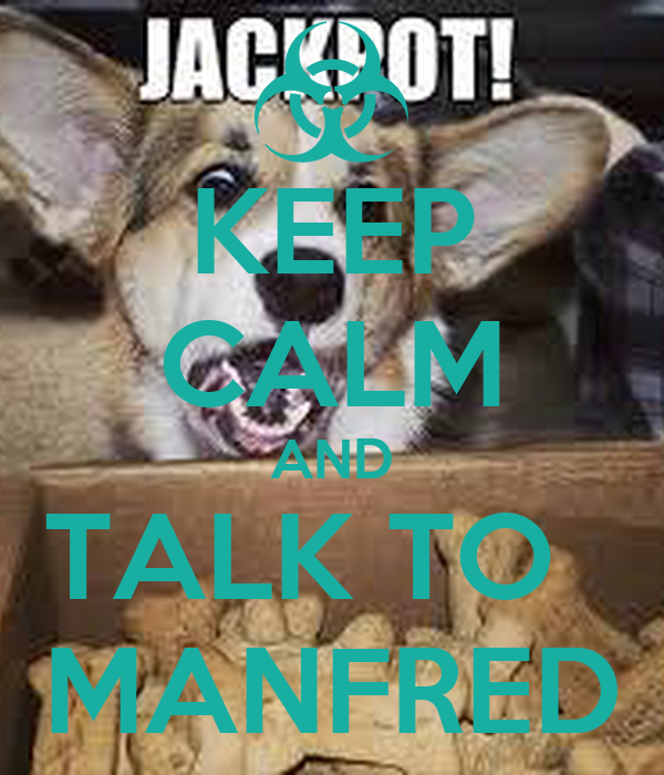 KEEP CALM AND TALK TO   MANFRED