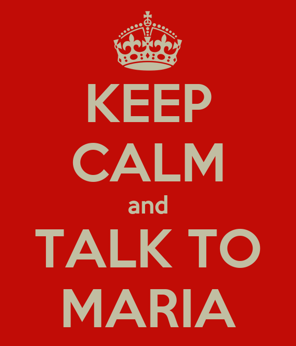 KEEP CALM and TALK TO MARIA