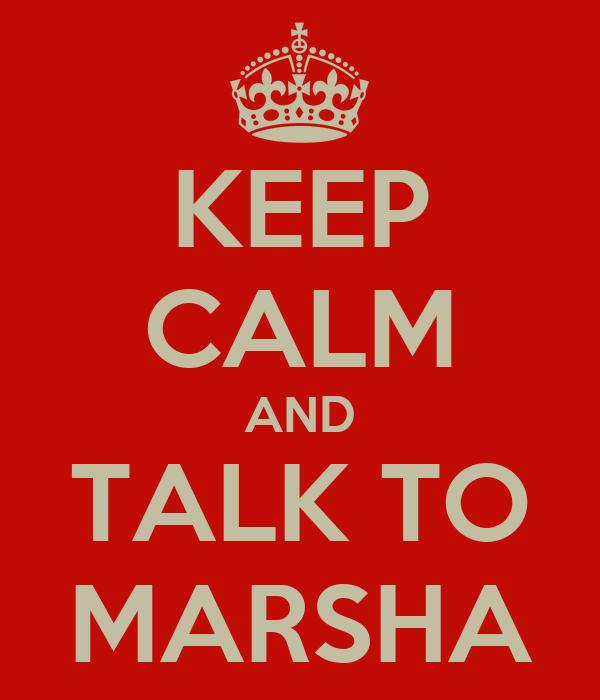 KEEP CALM AND TALK TO MARSHA