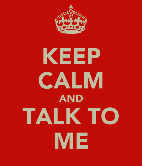 KEEP CALM AND TALK TO ME